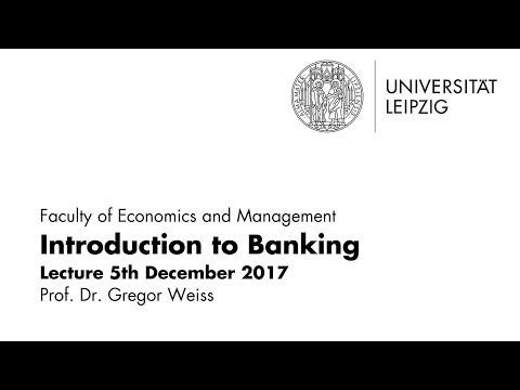 Introduction to Banking - Leipzig University - Lecture December 5, 2017