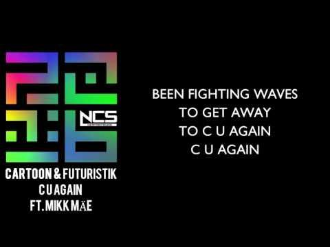 Cartoon & Futuristik - C U Again feat. Mikk Mäe (Lyrics) [NCS Release]
