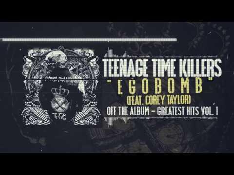 Teenage Time Killers - Egobomb feat. Corey Taylor