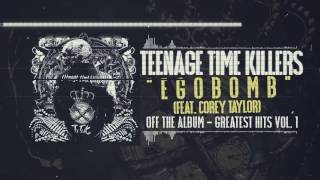Teenage Time Killers ft. Corey Taylor - Egobomb