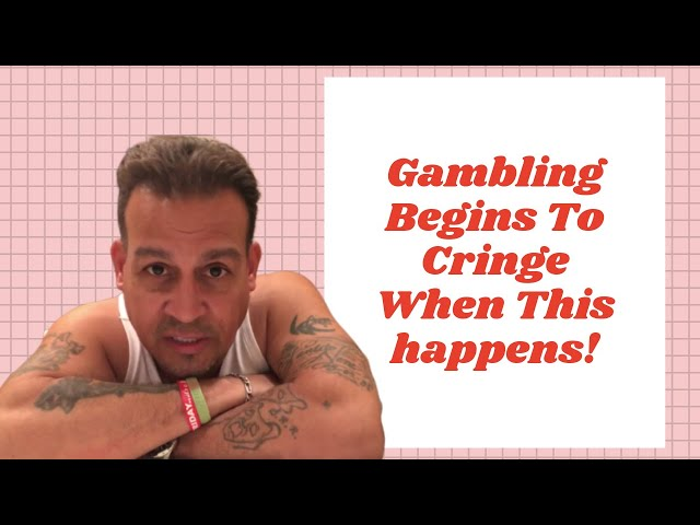 Gambling Begins To Cringe When This happens!