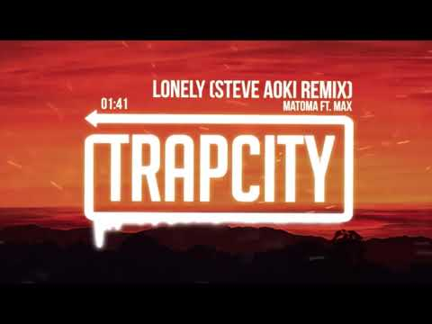 Matoma ft. MAX - Lonely (Steve Aoki Remix) [Lyrics] {time lapse version}[2x]