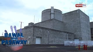 Bawal ang Pasaway: Bataan Nuclear Power Plant, papakinabangan pa kaya?