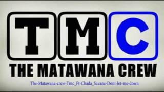 The matawana crew Tmc Ft Chada Savana Dont let me down 2016