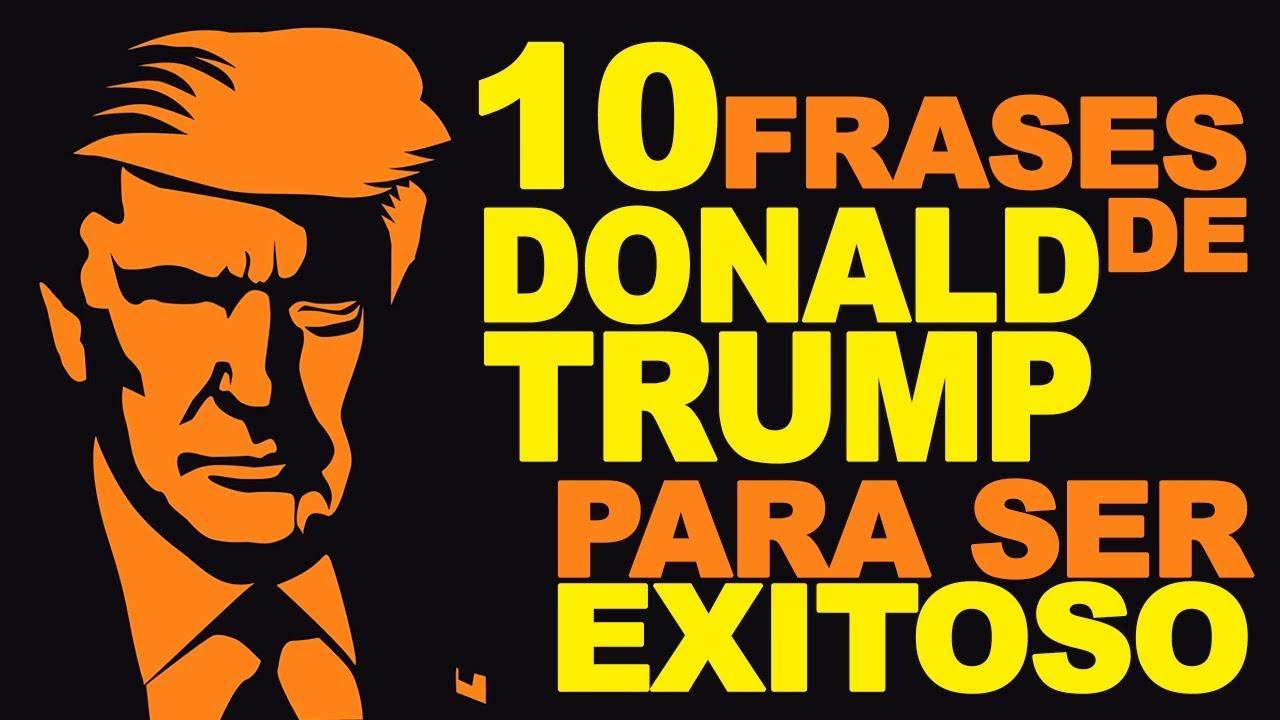 Donald Trump 10 Mejores Frases Para El éxito En Los Negocios Y En La Vida