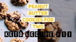 Keto Recipe #11   Peanut Butter Cookies for Two - Ketogenic Diet