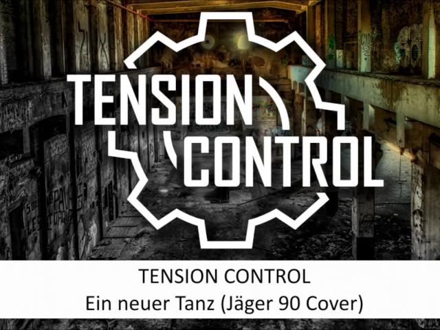 TENSION CONTROL - Ein neuer Tanz (JÄGER 90 Cover)