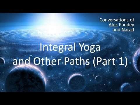 Integral Yoga and Other Paths (Part 1)