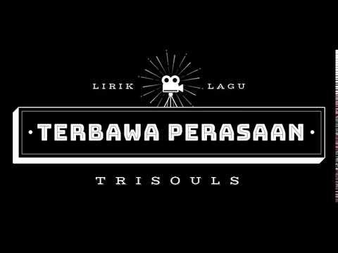 Trisouls - Terbawa Perasaan (Lirik) - Youtube