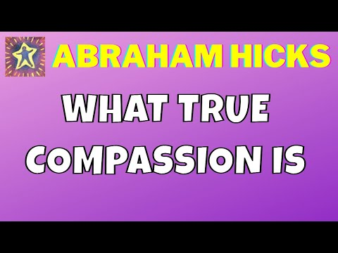Abraham Hicks • What True Compassion Is • Master Law Of Attraction
