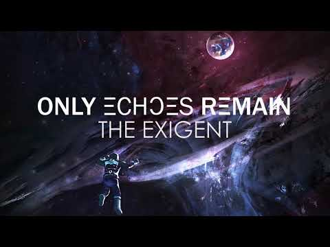 Only Echoes Remain - The Exigent [Full Album]