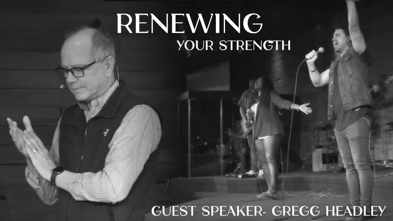 Renewing Your Strength- Guest Speaker Pastor Gregg Headley