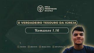 Devocional: O Verdadeiro Tesouro da Igreja - Romanos 1.16 | André Bispo | IPCatolé