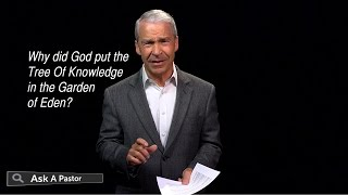 Why Did God Put the Tree Of Knowledge in the Garden of Eden? — Ask a Pastor, Dr. Joel C. Hunter