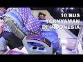 10 BUS terNYAMAN DI INDONESIA No 1 pakai KURSI PESAWAT broo