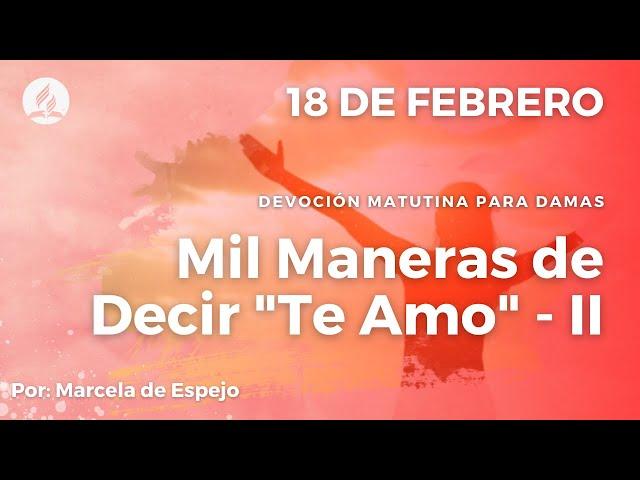 17 De Febrero Mil Maneras De Decir Te Amo 1 Matutina De Damas Youtube