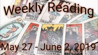Weekly Tarot Reading - May 27 - June 2, 2019 (FINAL TWEAKS TO GOOD RECENT CHANGES!!)