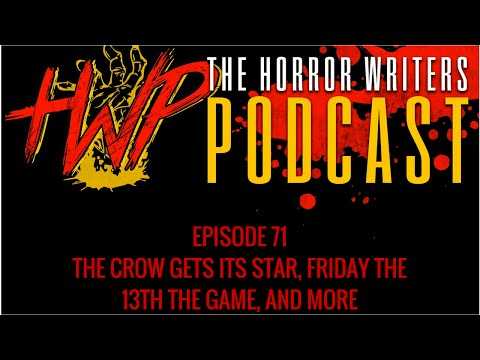The Horror Writers Podcast #71 - The Crow Gets Its Star, Friday the 13th: The Game, and More
