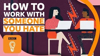 How to work with someone you hate | BBC Ideas