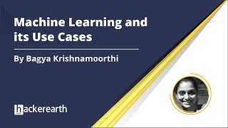 Machine Learning and its Use Cases | HackerEarth Webinar | Machine Learning Case Study