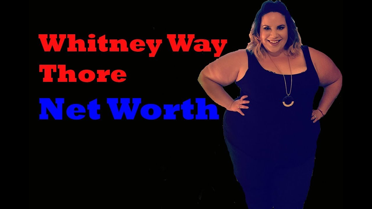 Whitney Way Thore Net Worth 2020 | What is Whitney Thores