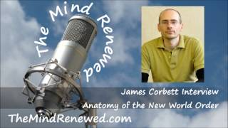 James Corbett Interview : Anatomy of the New World Order