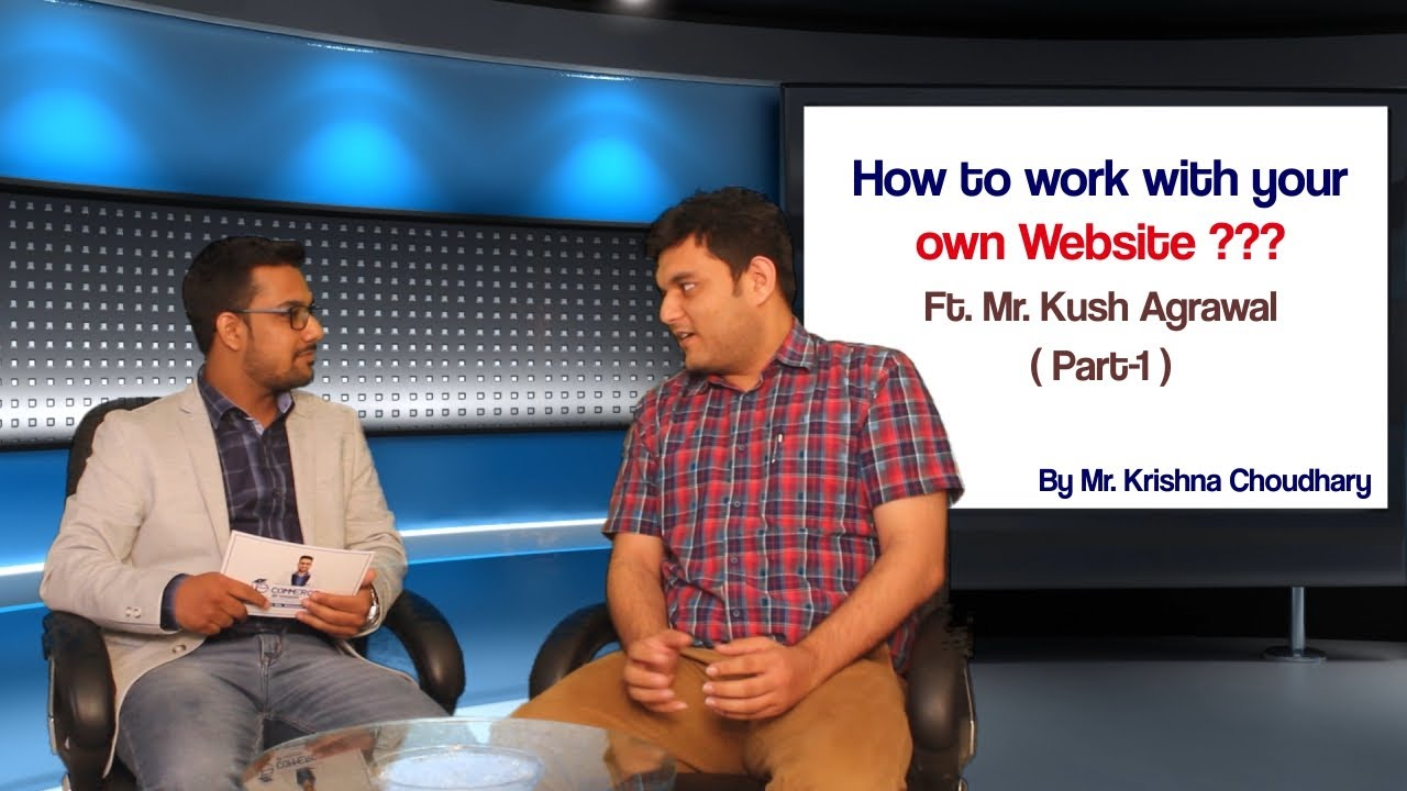 How to work with your own Website | Case Study | By Mr. Krishna Choudhary Ft. Kush Agrawal | Part-1