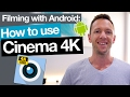 Cinema 4k app tutorial - filming with android camera apps! android