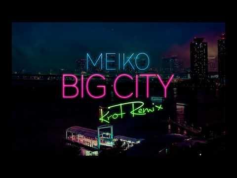 Meiko - Big City (KROT Remix)