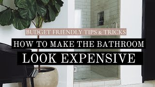 HOW TO MAKE YOUR BATHROOM LOOK EXPENSIVE EVEN ON A BUDGET!