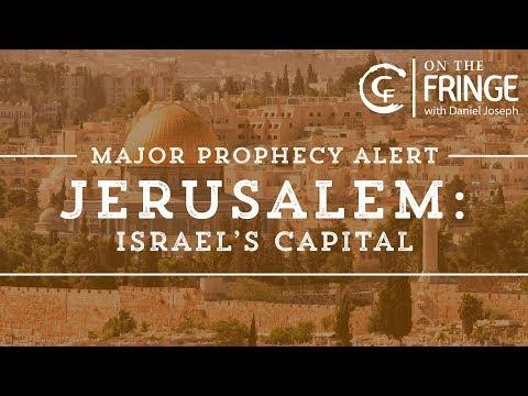 On the Fringe: MAJOR PROPHECY ALERT - Jerusalem the Capital of Israel