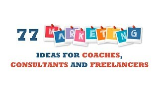 77 Marketing Ideas For Coaches, Consultants And Freelancers Businesses