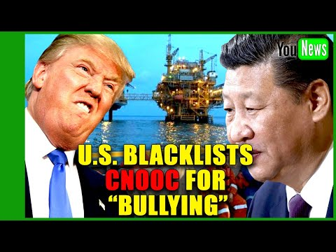"""U.S. blacklists CNOOC for """"bullying"""" in the South China Sea."""