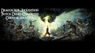 Dragon Age : Inquisition Twitch Demo, Character Creator and Q&A