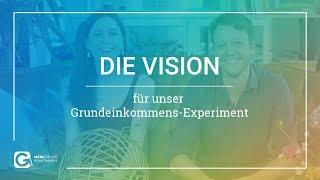 Die Vision für unser Grundeinkommens-Experiment