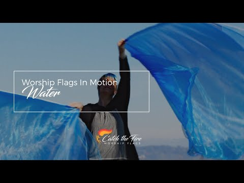 Water Flags by Catch the Fire Worship Flags (music: Ocean, Hillsong UNITED)