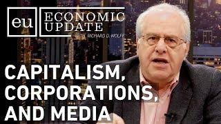 Economic Update: Capitalism, Corporations and Media