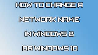 How to Change a Network Name in Windows 8 or 10