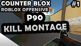 COUNTER-BLOX: ROBLOX OFFENSIVE P90 KILL MONTAGE #1