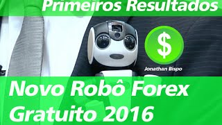 ROBÔ FOREX GRATUITO 2016 Primeiros Resultados