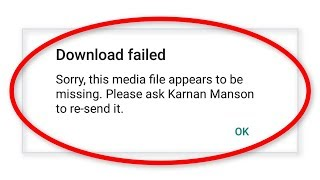 How To Fix Sorry, This Media File Appears To Be Missing Whatsapp || Download Failed Error