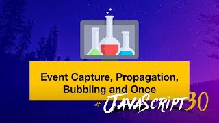 JavaScript Event Capture, Propagation and Bubbling - #JavaScript30 25/30