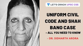 Uniform Civil Code and Shah Bano Case - All you need to know | Crack UPSC CSE | Dr. Sidharth Arora