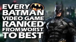 Every Batman Video Game Ranked From WORST To BEST