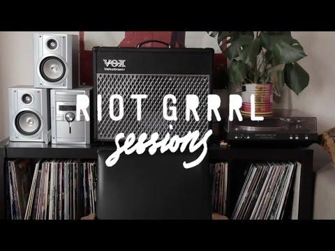 Riot Grrrl Sessions!