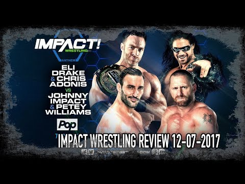 IMPACT WRESTLING 12-7-17 REVIEW SHOW!