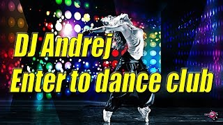 DJ Andrej - Enter to dance club