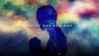 HÃY VỀ ĐÂY BÊN ANH (COVER) - JAYKII | OFFICIAL LYRICS MV