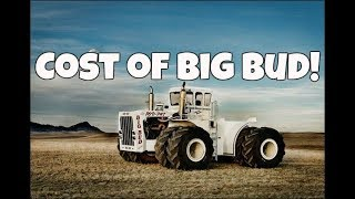 BIG BUD 747 - HOW MUCH DID IT COST & COST IN TODAY'S DOLLARS