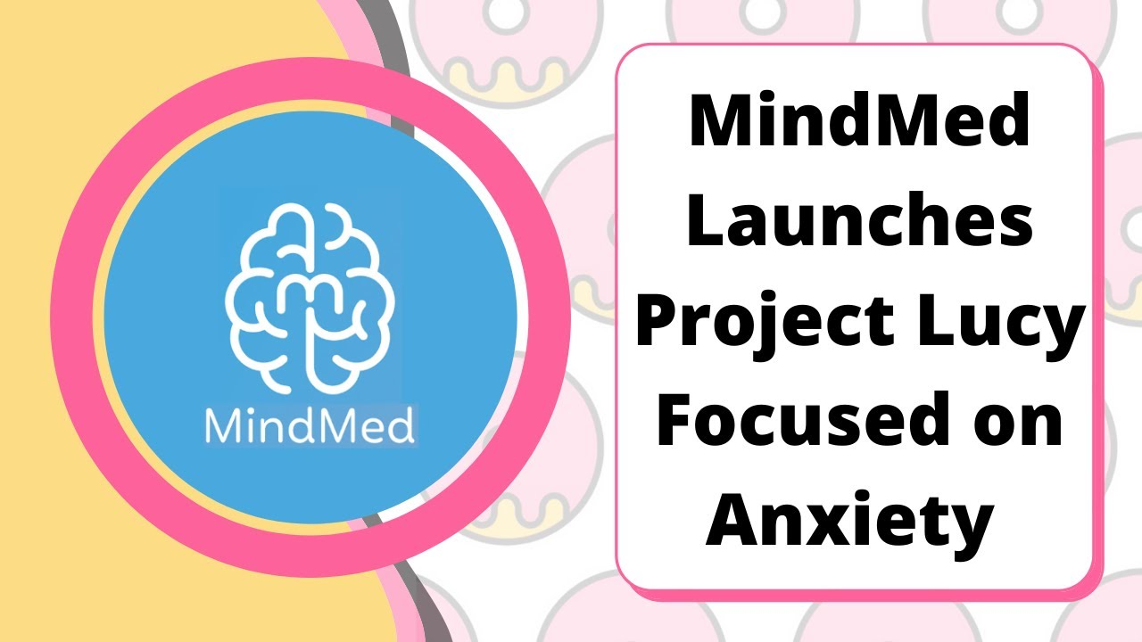 MindMed Launches Project Lucy Focused on Anxiety Disorders